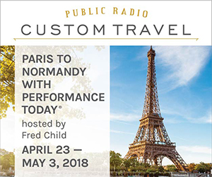 Public Radio Custom Travel: Paris to Normandy with Performance Today. Hosted by Fred Child